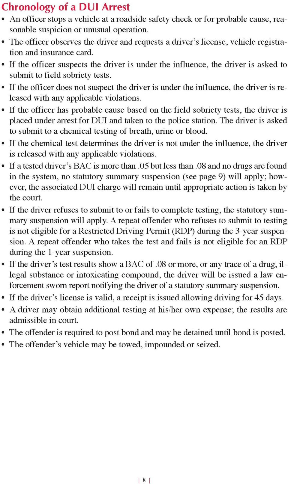 If the officer suspects the driver is under the influence, the driver is asked to submit to field sobriety tests.
