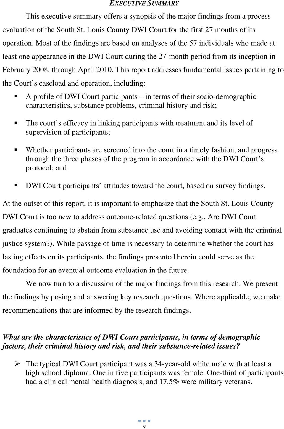 This report addresses fundamental issues pertaining to the Court s caseload and operation, including: A profile of DWI Court participants in terms of their socio-demographic characteristics,