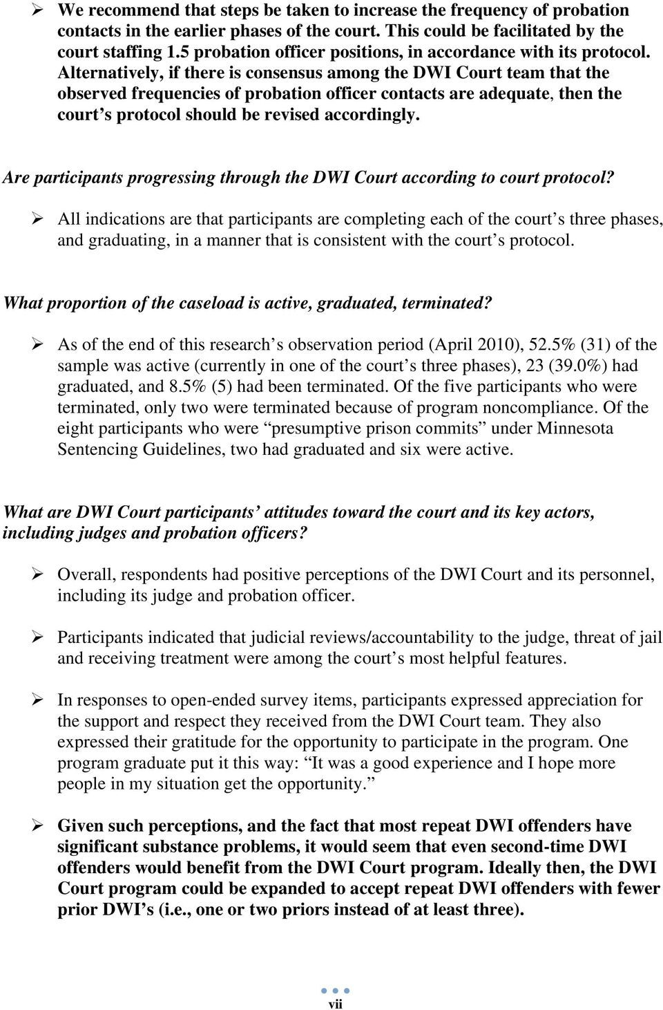 Alternatively, if there is consensus among the DWI Court team that the observed frequencies of probation officer contacts are adequate, then the court s protocol should be revised accordingly.