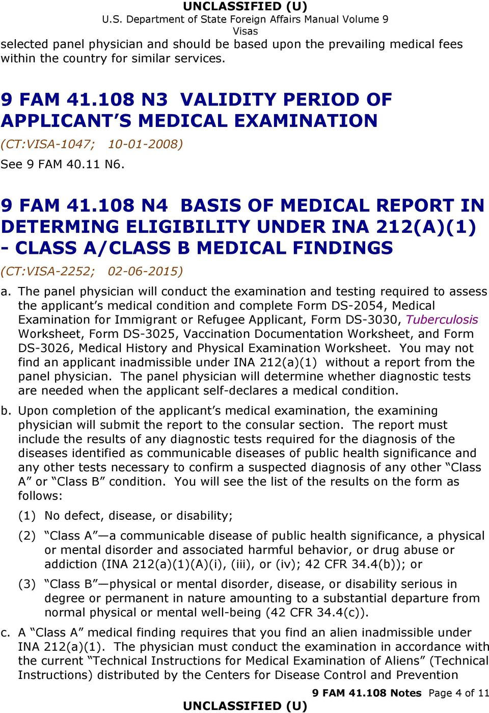 The panel physician will conduct the examination and testing required to assess the applicant s medical condition and complete Form DS-2054, Medical Examination for Immigrant or Refugee Applicant,