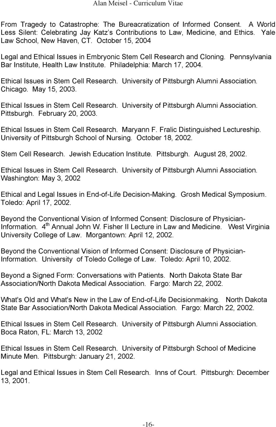 Ethical Issues in Stem Cell Research. University of Pittsburgh Alumni Association. Chicago. May 15, 2003. Ethical Issues in Stem Cell Research. University of Pittsburgh Alumni Association. Pittsburgh. February 20, 2003.
