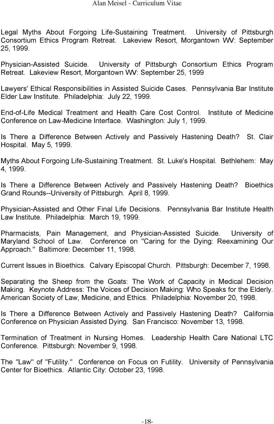 Pennsylvania Bar Institute Elder Law Institute. Philadelphia: July 22, 1999. End-of-Life Medical Treatment and Health Care Cost Control. Institute of Medicine Conference on Law-Medicine Interface.