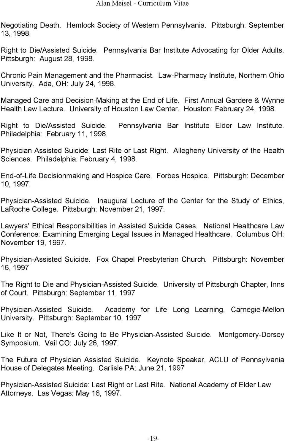 First Annual Gardere & Wynne Health Law Lecture. University of Houston Law Center. Houston: February 24, 1998. Right to Die/Assisted Suicide. Philadelphia: February 11, 1998.