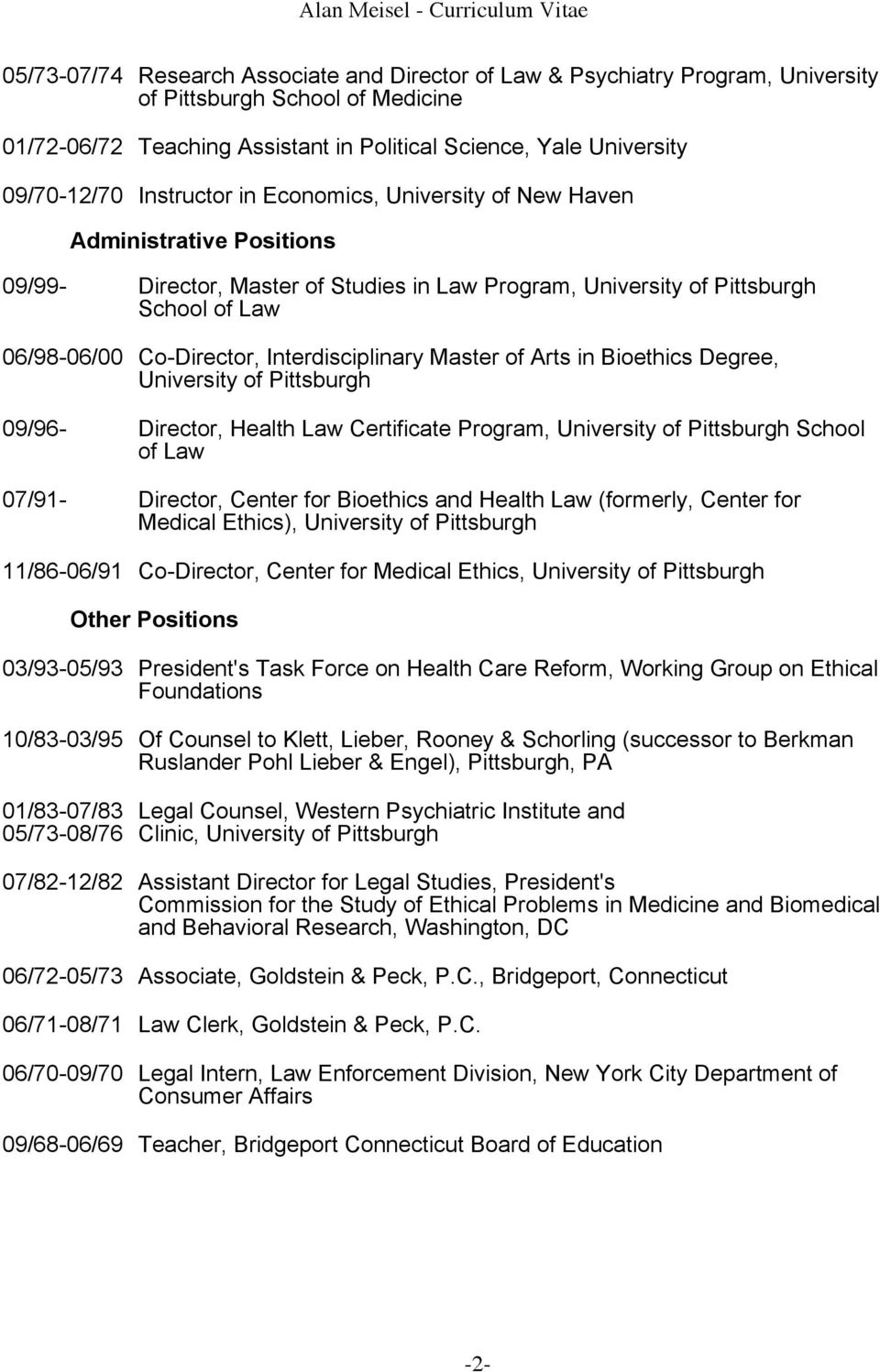 Interdisciplinary Master of Arts in Bioethics Degree, University of Pittsburgh 09/96- Director, Health Law Certificate Program, University of Pittsburgh School of Law 07/91- Director, Center for