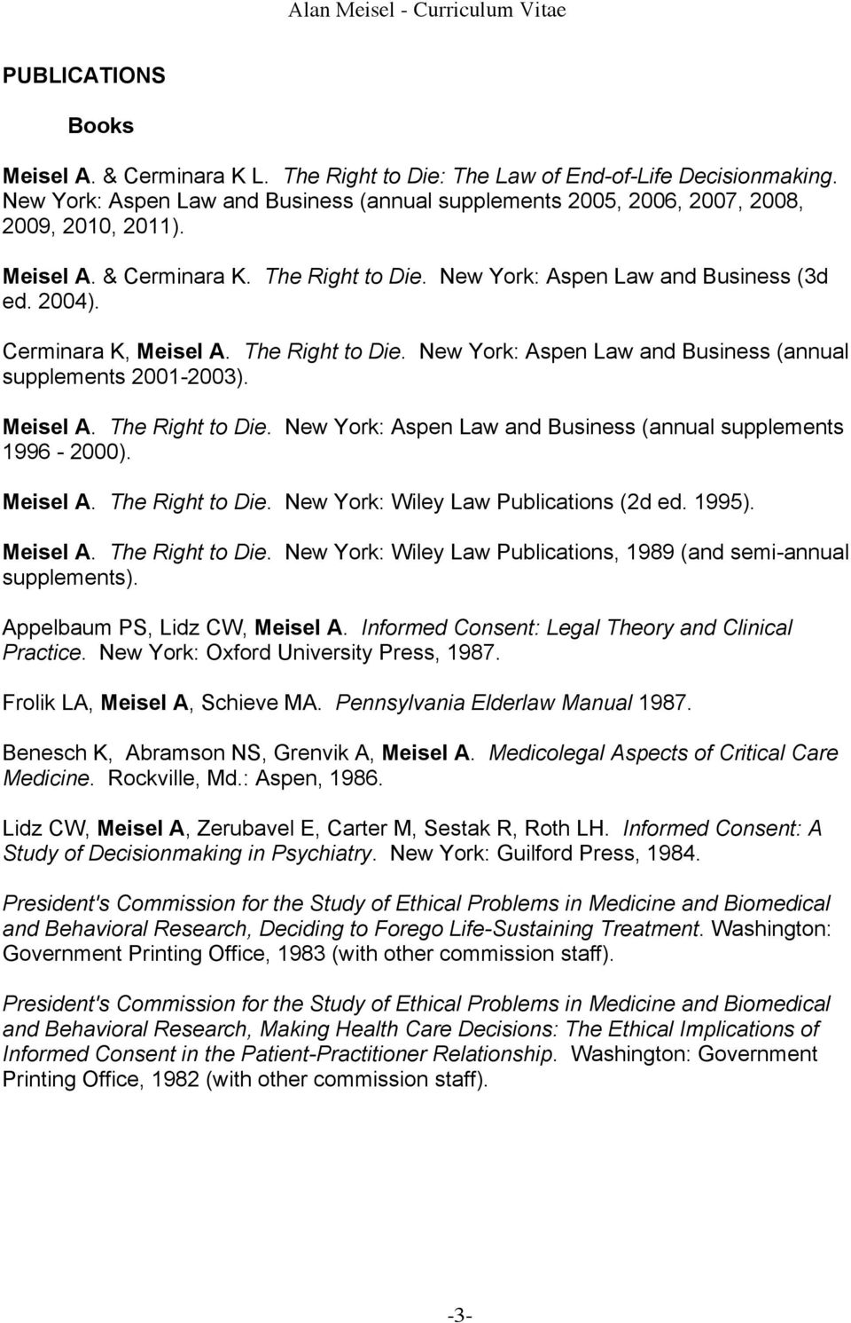 Meisel A. The Right to Die. New York: Aspen Law and Business (annual supplements 1996-2000). Meisel A. The Right to Die. New York: Wiley Law Publications (2d ed. 1995). Meisel A. The Right to Die. New York: Wiley Law Publications, 1989 (and semi-annual supplements).