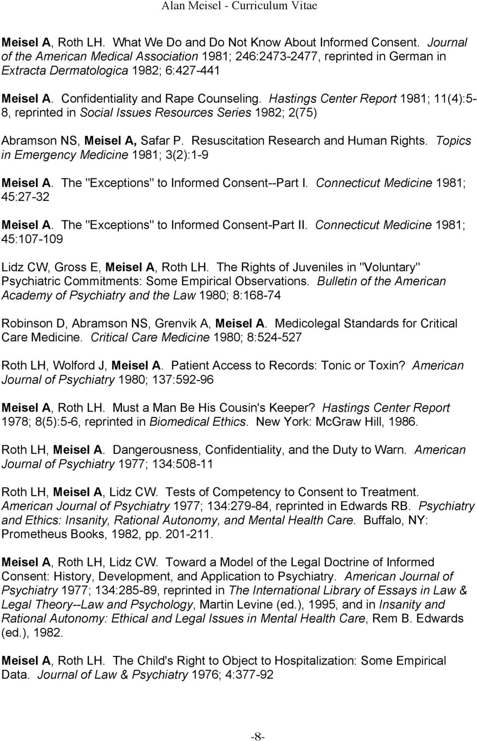 Hastings Center Report 1981; 11(4):5-8, reprinted in Social Issues Resources Series 1982; 2(75) Abramson NS, Meisel A, Safar P. Resuscitation Research and Human Rights.