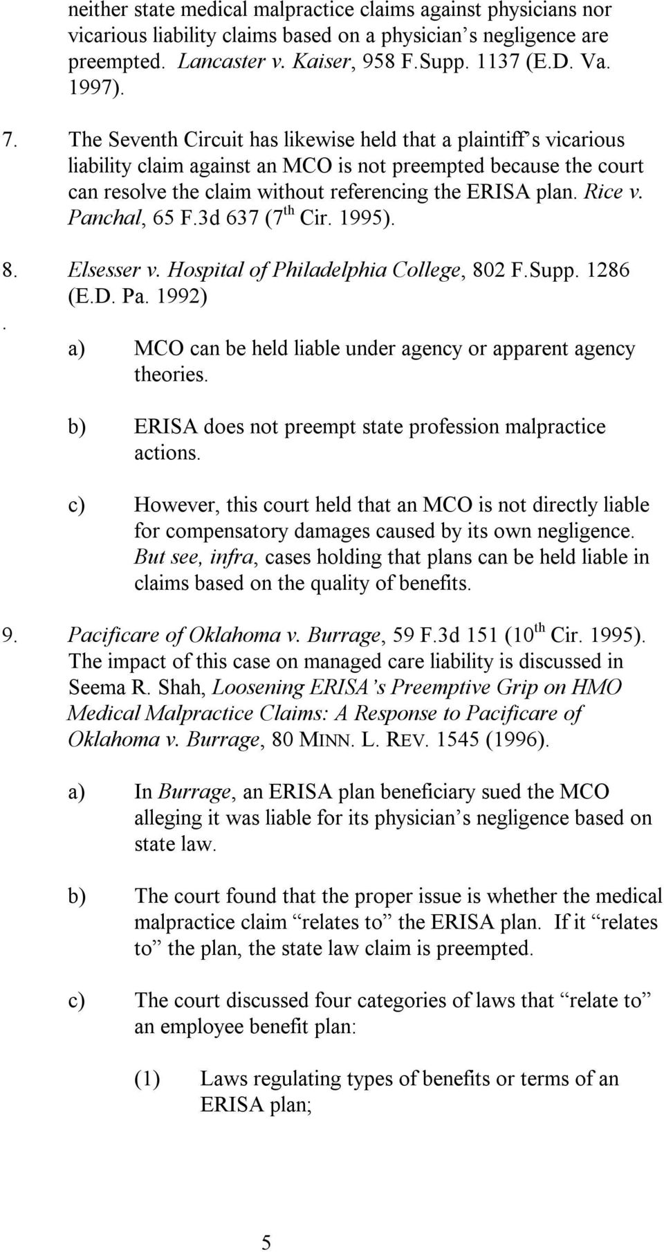 Panchal, 65 F.3d 637 (7 th Cir. 1995). 8. Elsesser v. Hospital of Philadelphia College, 802 F.Supp. 1286 (E.D. Pa. 1992). a) MCO can be held liable under agency or apparent agency theories.