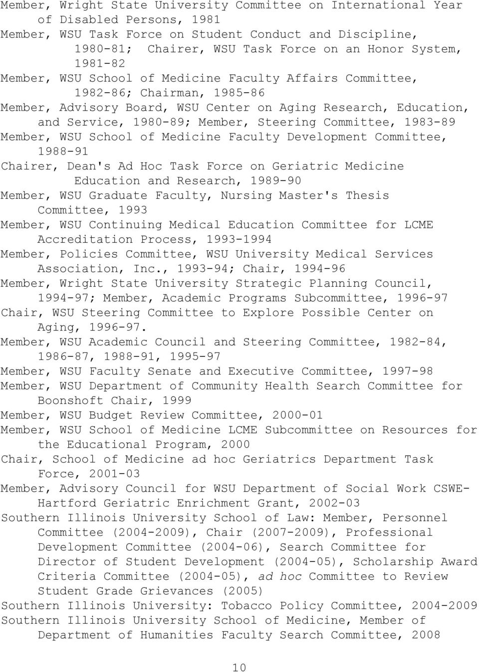 Steering Committee, 1983-89 Member, WSU School of Medicine Faculty Development Committee, 1988-91 Chairer, Dean's Ad Hoc Task Force on Geriatric Medicine Education and Research, 1989-90 Member, WSU