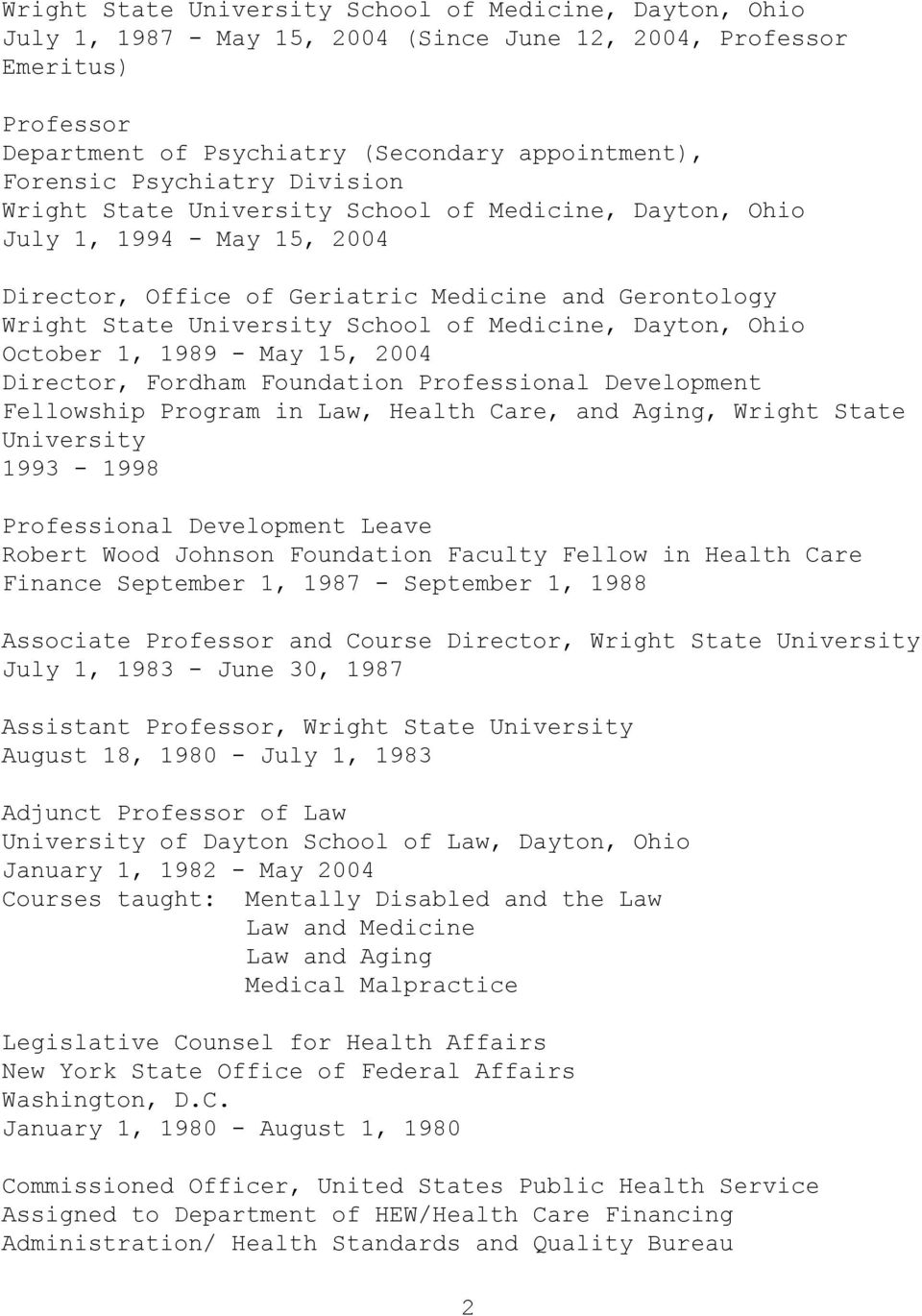 Medicine, Dayton, Ohio October 1, 1989 - May 15, 2004 Director, Fordham Foundation Professional Development Fellowship Program in Law, Health Care, and Aging, Wright State University 1993-1998