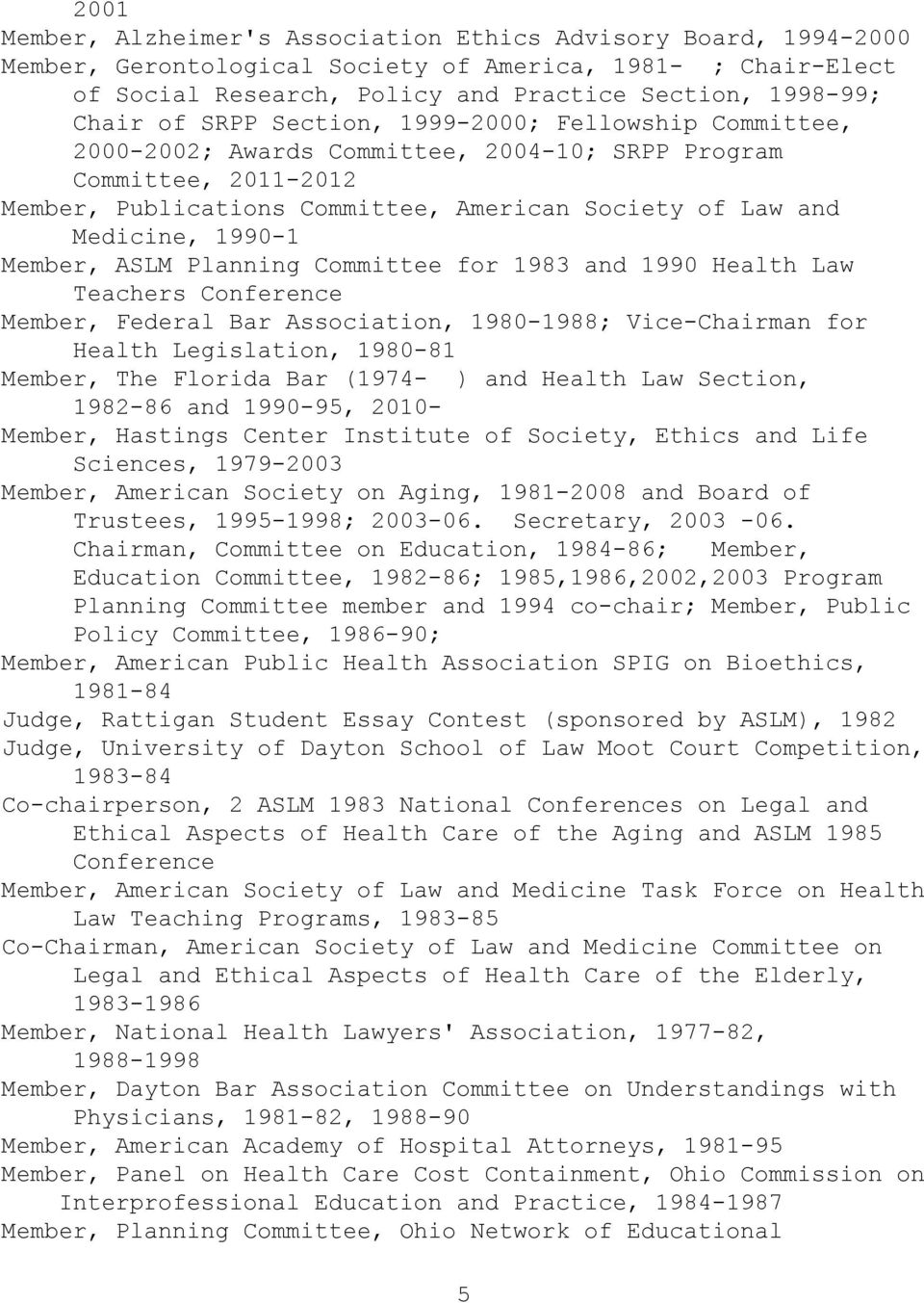 Member, ASLM Planning Committee for 1983 and 1990 Health Law Teachers Conference Member, Federal Bar Association, 1980-1988; Vice-Chairman for Health Legislation, 1980-81 Member, The Florida Bar