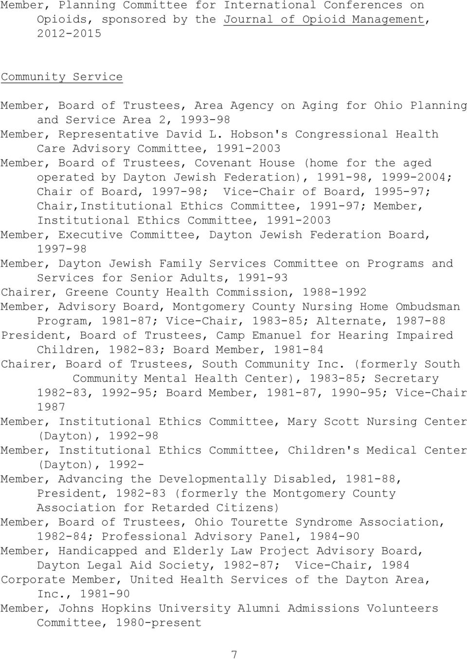 Hobson's Congressional Health Care Advisory Committee, 1991-2003 Member, Board of Trustees, Covenant House (home for the aged operated by Dayton Jewish Federation), 1991-98, 1999-2004; Chair of