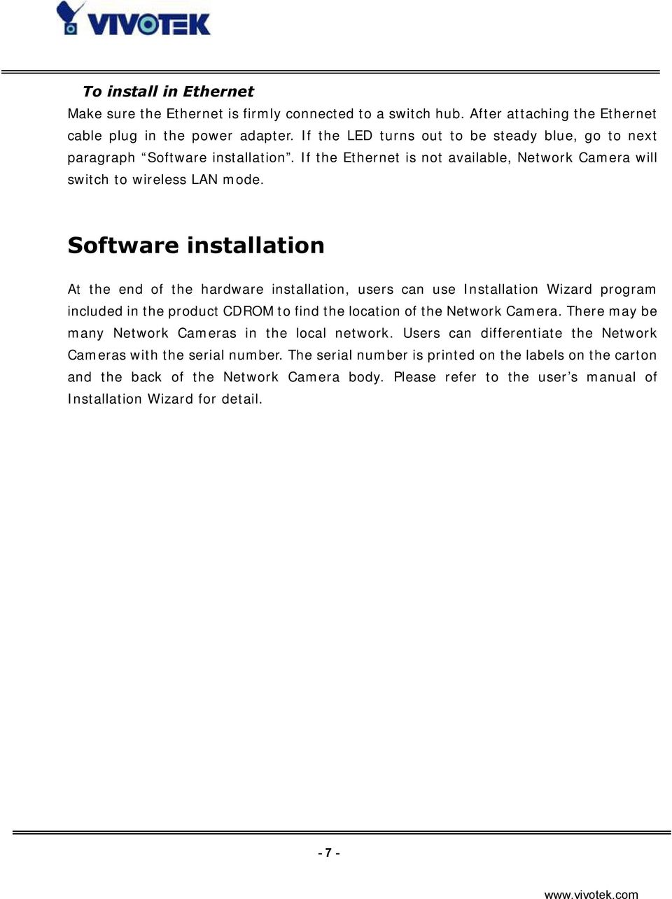 Software installation At the end of the hardware installation, users can use Installation Wizard program included in the product CDROM to find the location of the Network Camera.