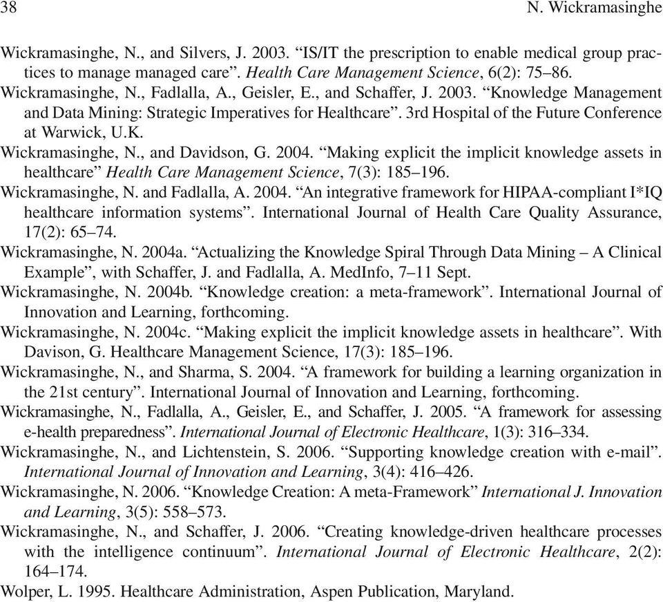 , and Davidson, G. 2004. Making explicit the implicit knowledge assets in healthcare Health Care Management Science, 7(3): 185 196. Wickramasinghe, N. and Fadlalla, A. 2004. An integrative framework for HIPAA-compliant I*IQ healthcare information systems.