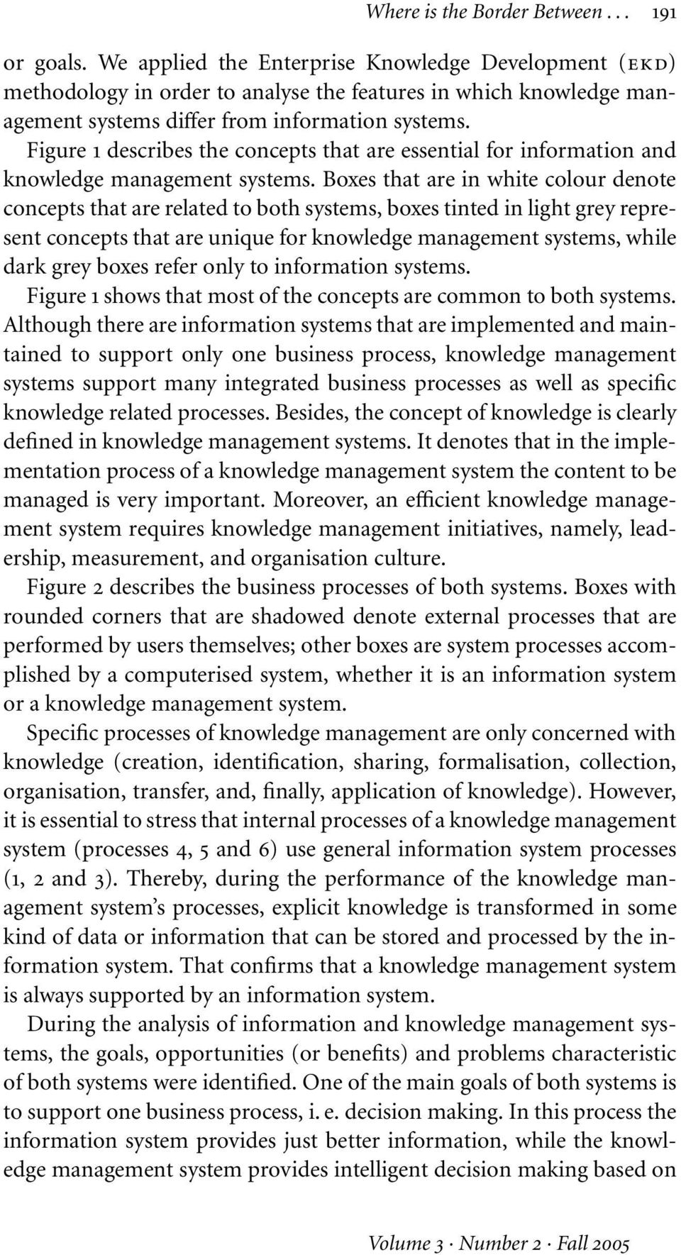 Figure 1 describes the concepts that are essential for information and management systems.