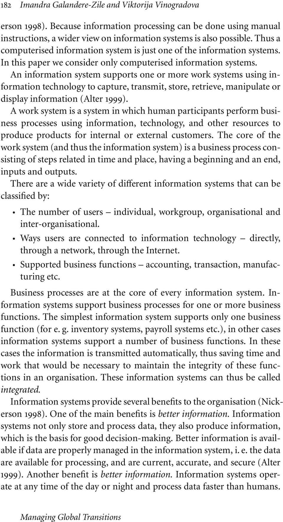 An information system supports one or more work systems using information technology to capture, transmit, store, retrieve, manipulate or display information (Alter 1999).