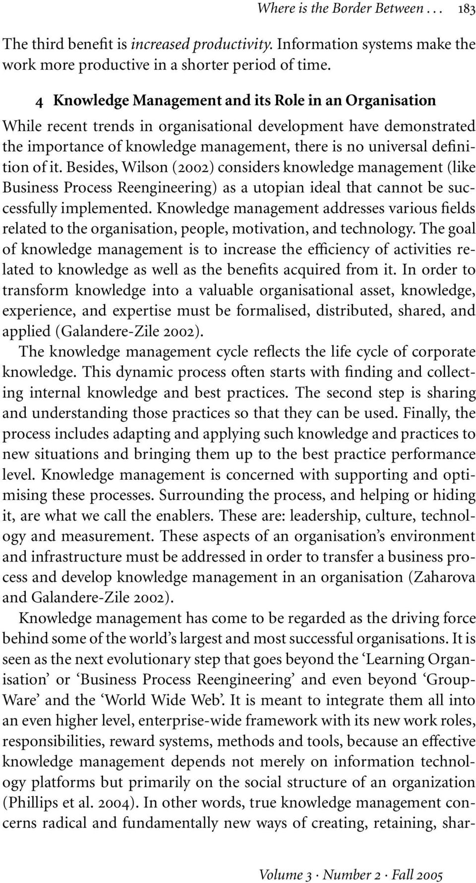 Besides, Wilson (2002) considers management (like Business Process Reengineering) as a utopian ideal that cannot be successfully implemented.