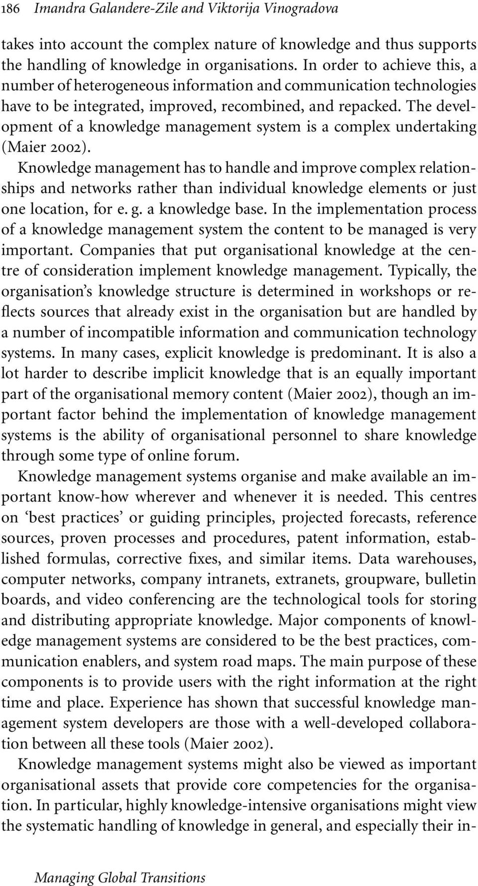 The development of a management system is a complex undertaking (Maier 2002).