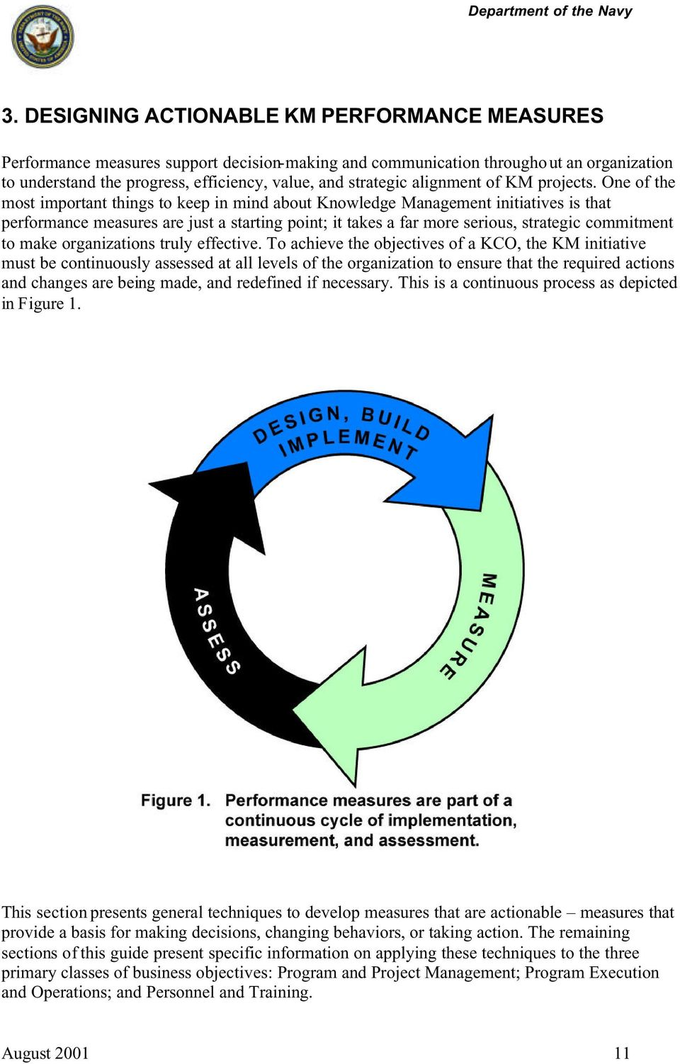One of the most important things to keep in mind about Knowledge Management initiatives is that performance measures are just a starting point; it takes a far more serious, strategic commitment to