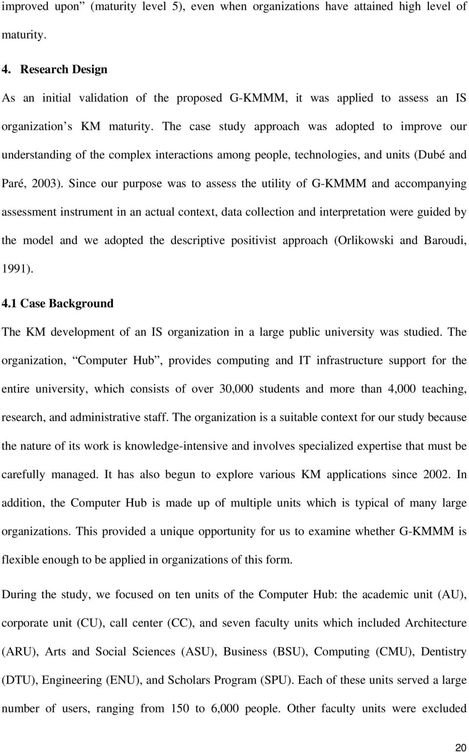 The case study approach was adopted to improve our understanding of the complex interactions among people, technologies, and units (Dubé and Paré, 2003).
