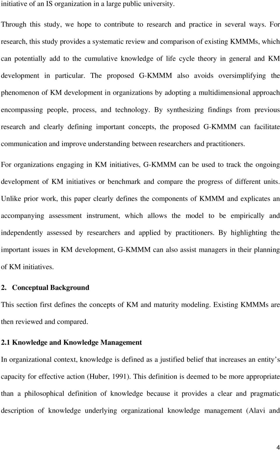 particular. The proposed G-KMMM also avoids oversimplifying the phenomenon of KM development in organizations by adopting a multidimensional approach encompassing people, process, and technology.