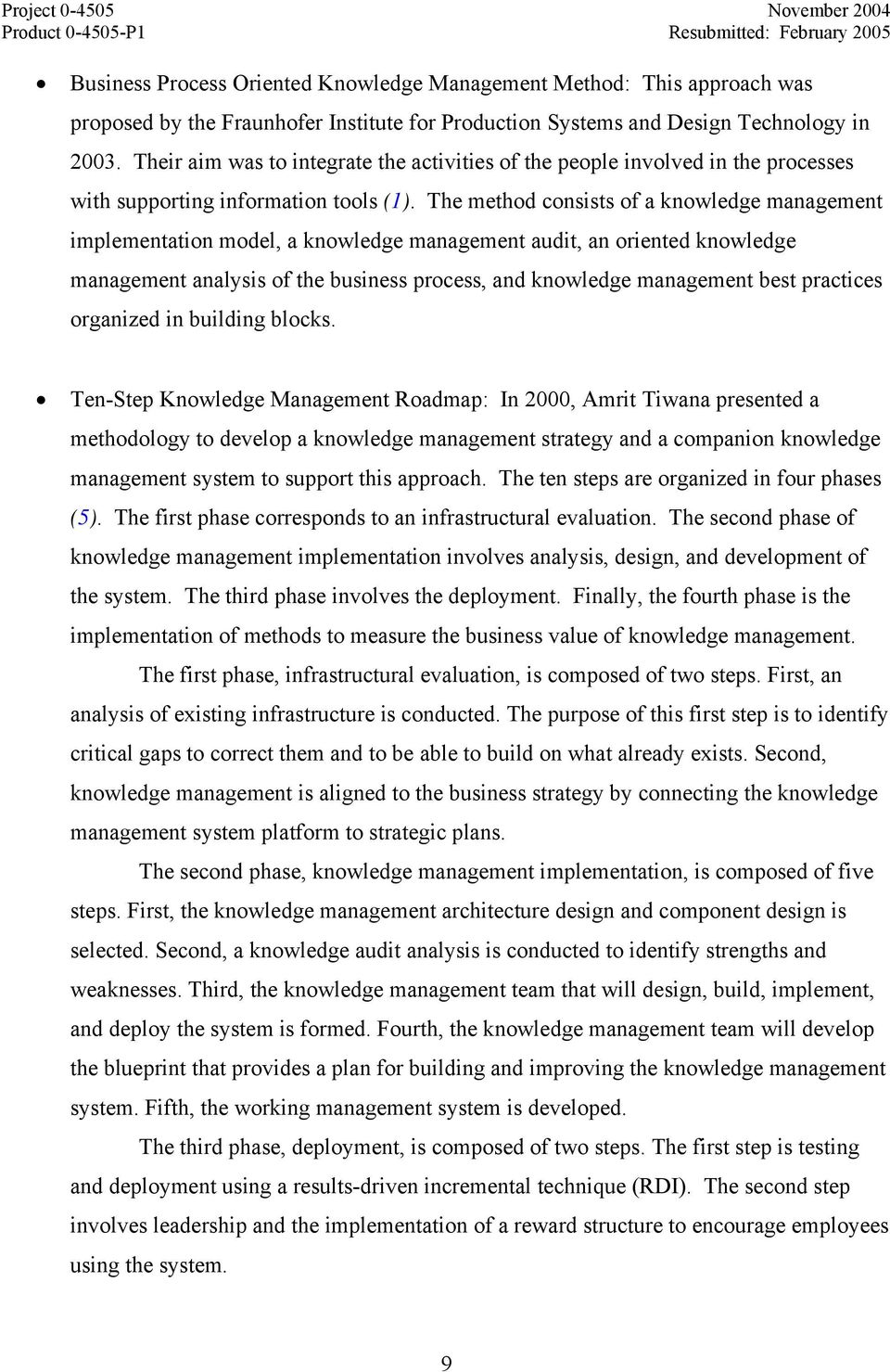 The method consists of a knowledge management implementation model, a knowledge management audit, an oriented knowledge management analysis of the business process, and knowledge management best