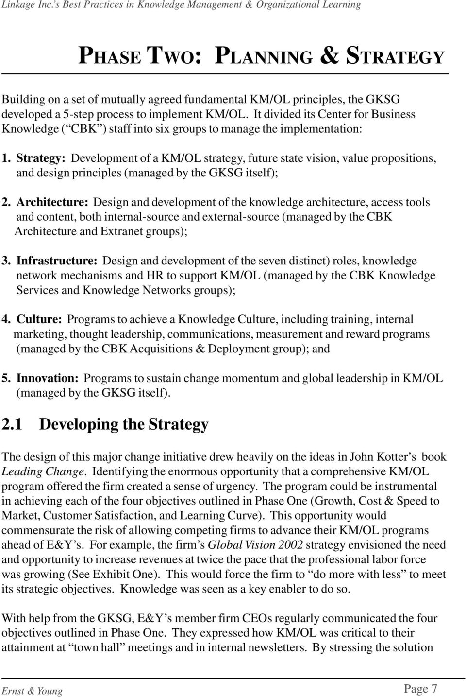 Strategy: Development of a KM/OL strategy, future state vision, value propositions, and design principles (managed by the GKSG itself); 2.
