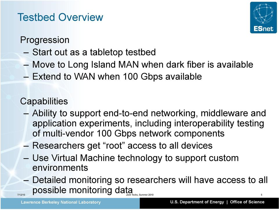 testing of multi-vendor 100 Gbps network components Researchers get root access to all devices Use Virtual Machine technology to support