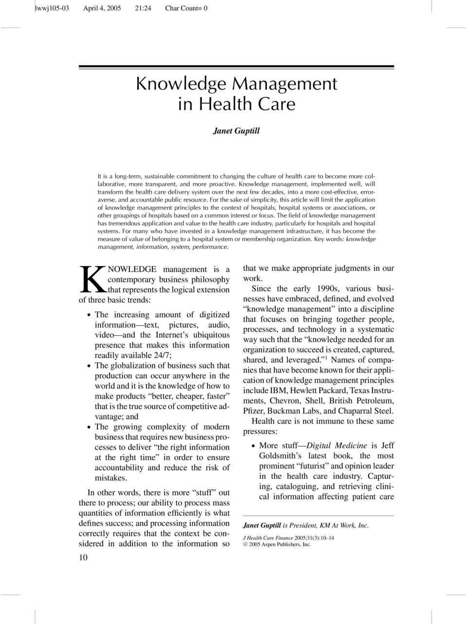 For the sake of simplicity, this article will limit the application of knowledge management principles to the context of hospitals, hospital systems or associations, or other groupings of hospitals