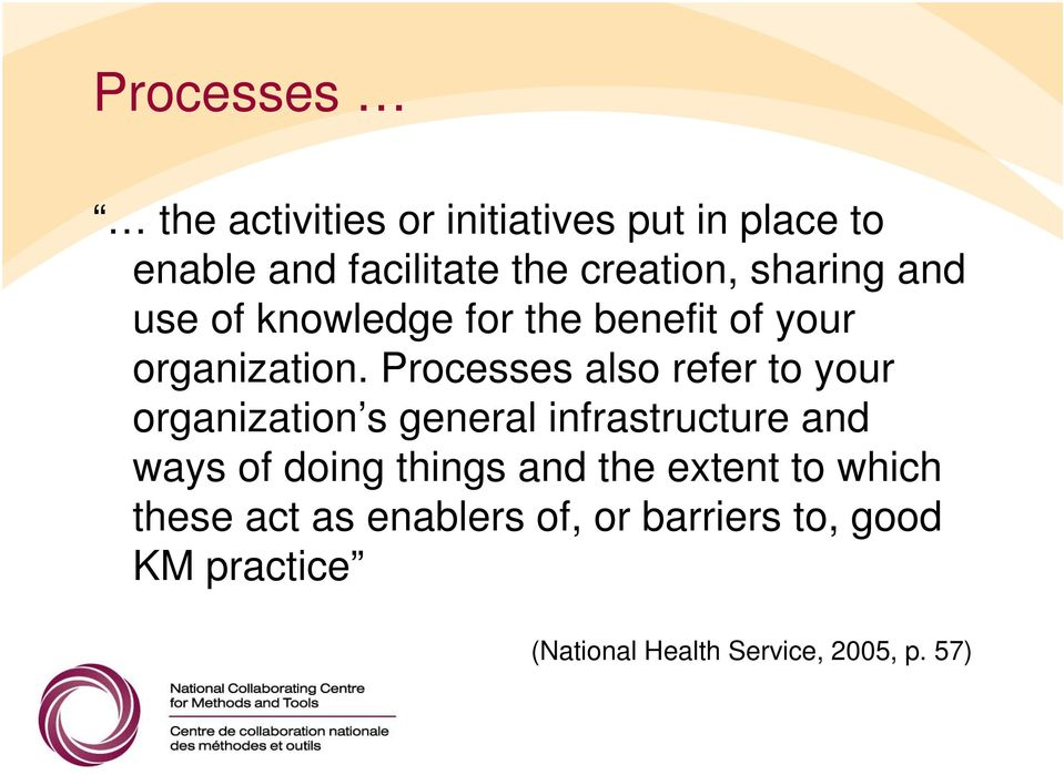Processes also refer to your organization s general infrastructure and ways of doing things