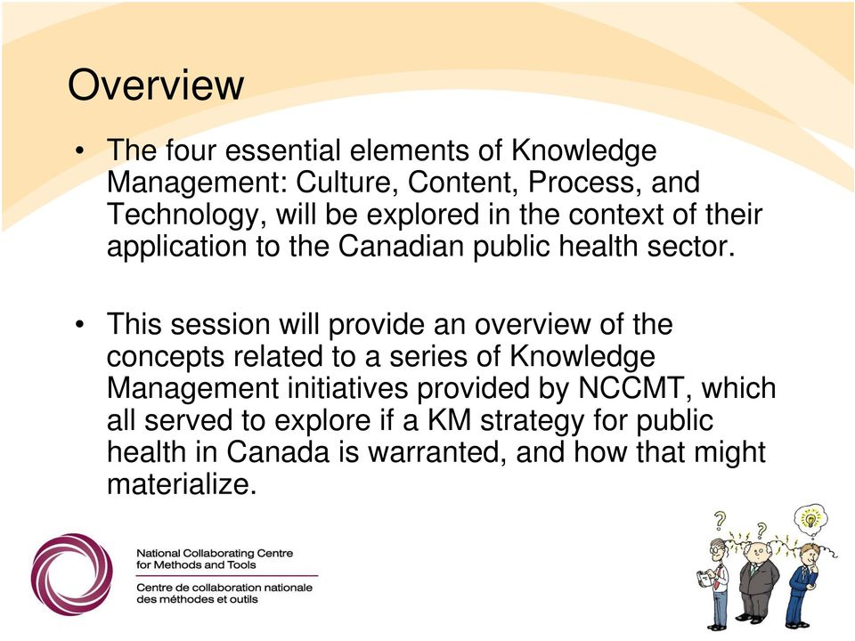 This session will provide an overview of the concepts related to a series of Knowledge Management initiatives