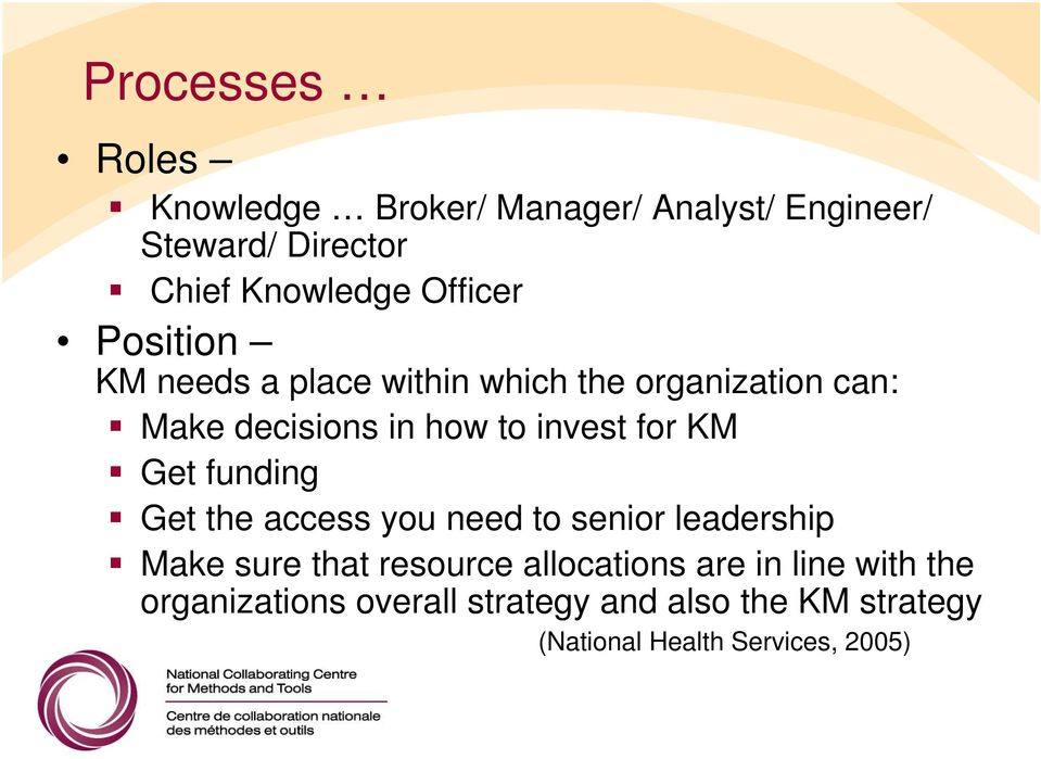 for KM Get funding Get the access you need to senior leadership Make sure that resource allocations