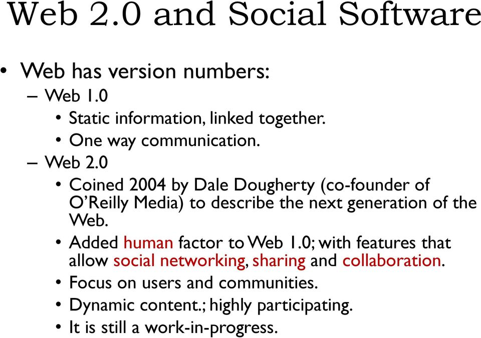 0 Coined 2004 by Dale Dougherty (co-founder of O Reilly Media) to describe the next generation of the Web.
