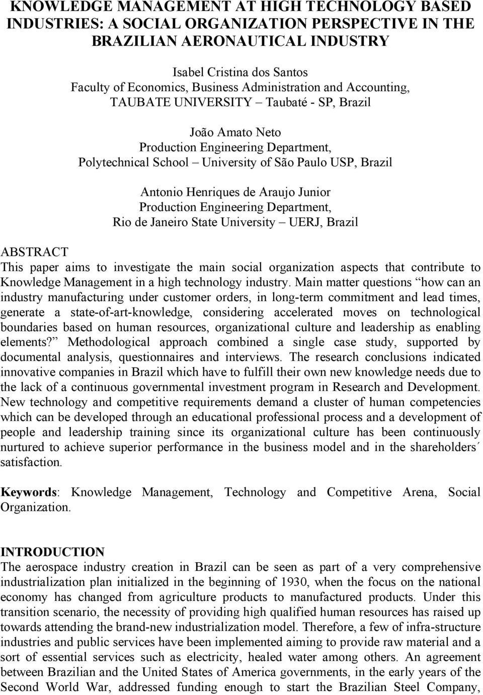 Araujo Junior Production Engineering Department, Rio de Janeiro State University UERJ, Brazil ABSTRACT This paper aims to investigate the main social organization aspects that contribute to Knowledge