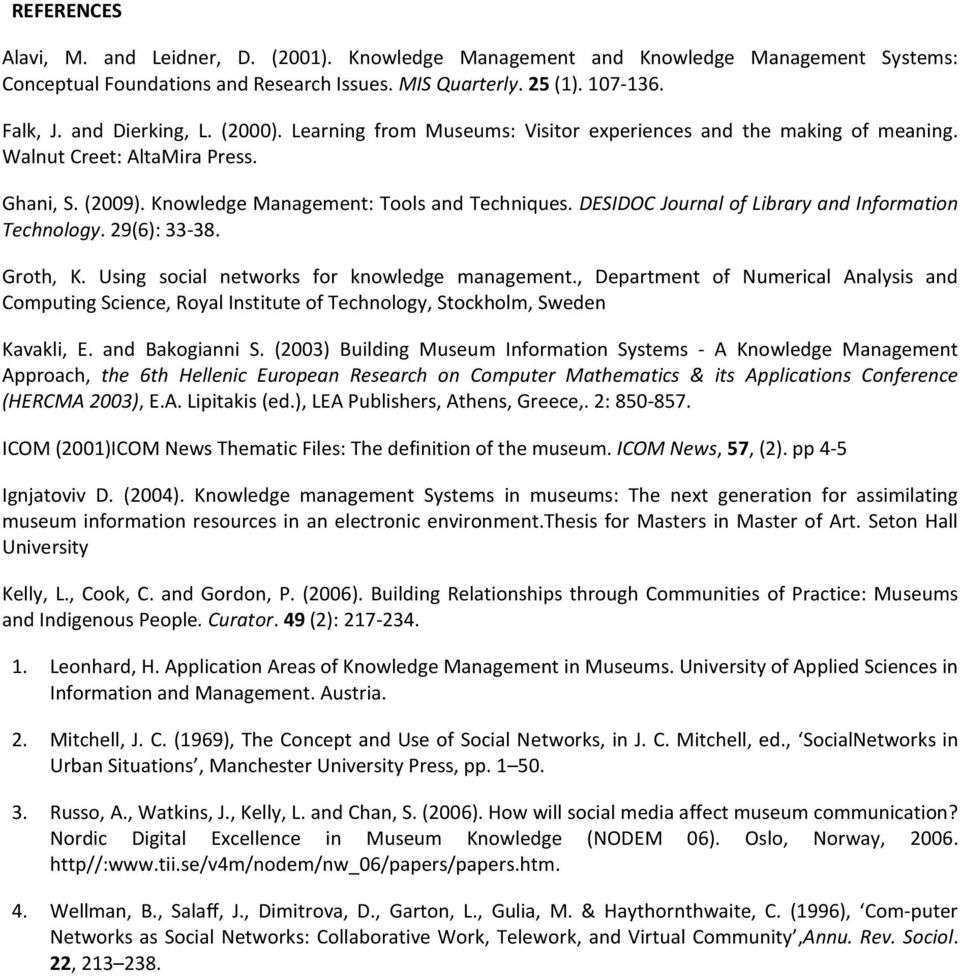 DESIDOC Journal of Library and Information Technology. 29(6): 33-38. Groth, K. Using social networks for knowledge management.