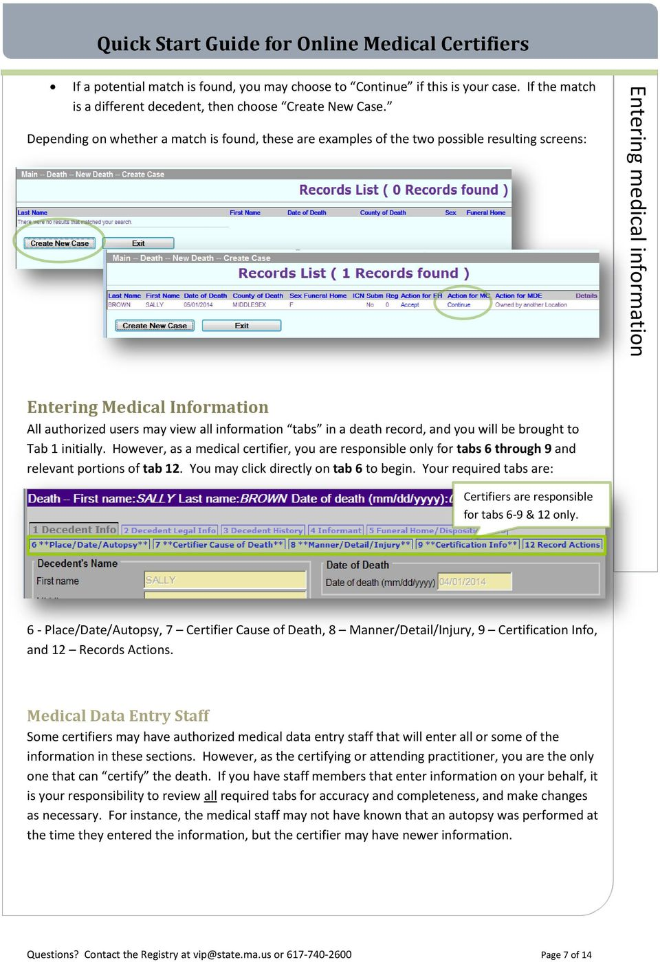 information tabs in a death record, and you will be brought to Tab 1 initially. However, as a medical certifier, you are responsible only for tabs 6 through 9 and relevant portions of tab 12.