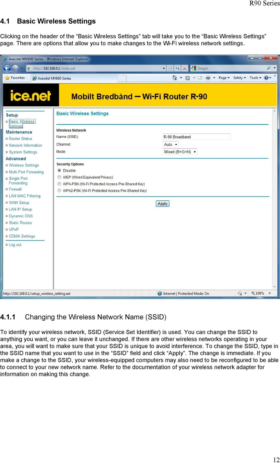 1 Changing the Wireless Network Name (SSID) To identify your wireless network, SSID (Service Set Identifier) is used. You can change the SSID to anything you want, or you can leave it unchanged.
