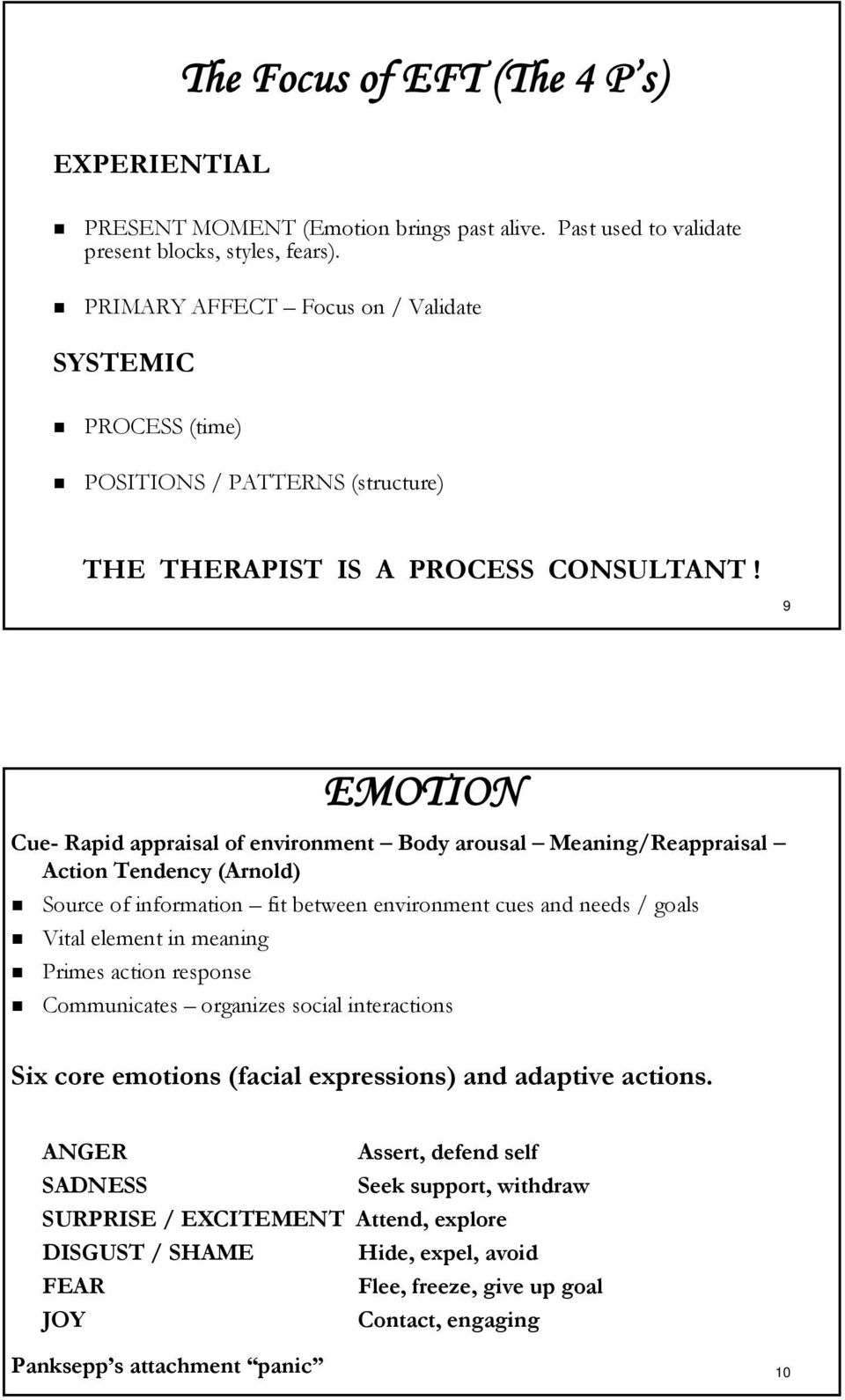 9 EMOTION Cue- Rapid appraisal of environment Body arousal Meaning/Reappraisal Action Tendency (Arnold) Source of information fit between environment cues and needs / goals Vital element in meaning