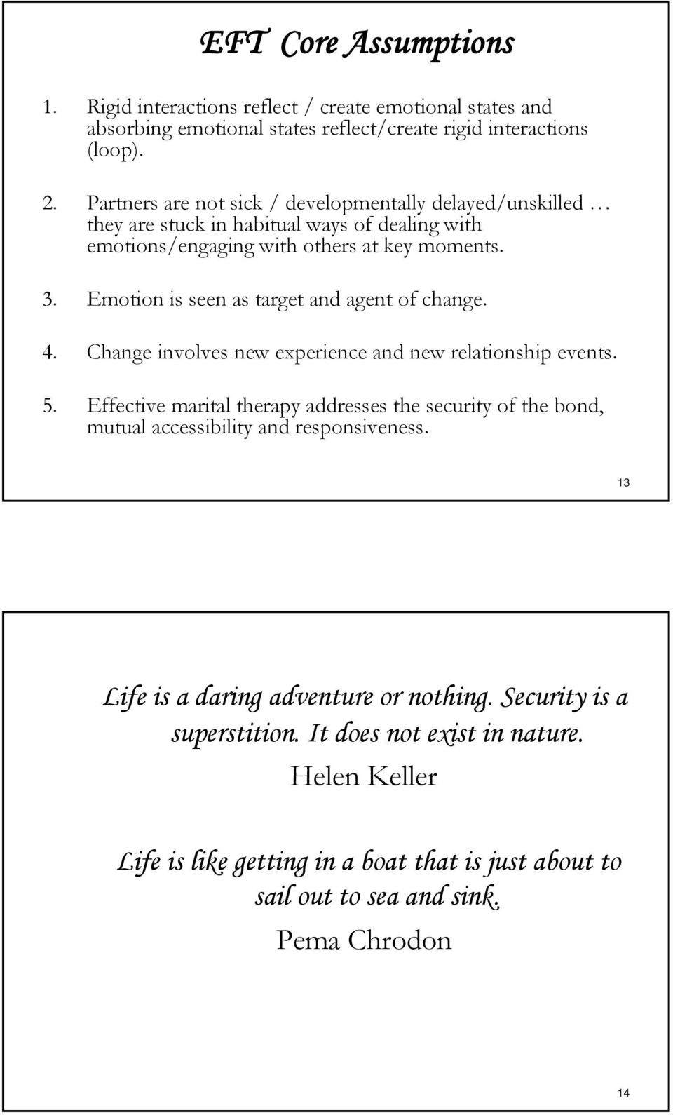 Emotion is seen as target and agent of change. 4. Change involves new experience and new relationship events. 5.