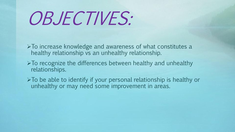 To recognize the differences between healthy and unhealthy relationships.