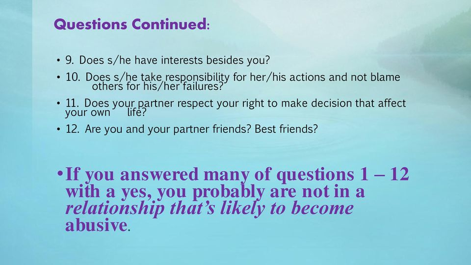 Does your partner respect your right to make decision that affect your own life? 12.