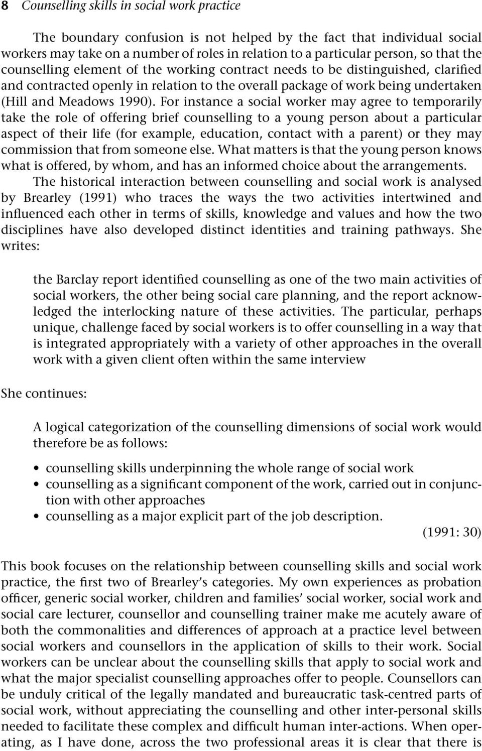For instance a social worker may agree to temporarily take the role of offering brief counselling to a young person about a particular aspect of their life (for example, education, contact with a
