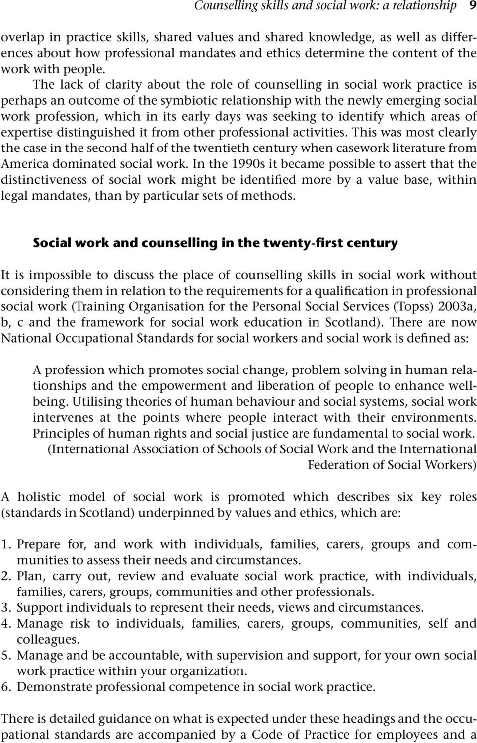 The lack of clarity about the role of counselling in social work practice is perhaps an outcome of the symbiotic relationship with the newly emerging social work profession, which in its early days
