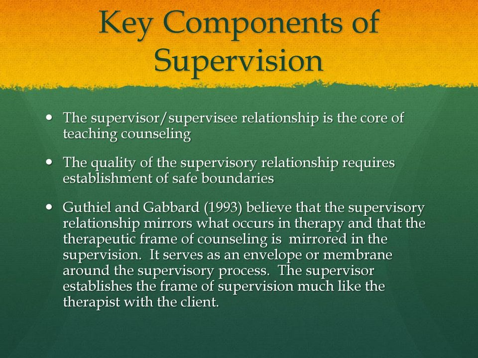 relationship mirrors what occurs in therapy and that the therapeutic frame of counseling is mirrored in the supervision.