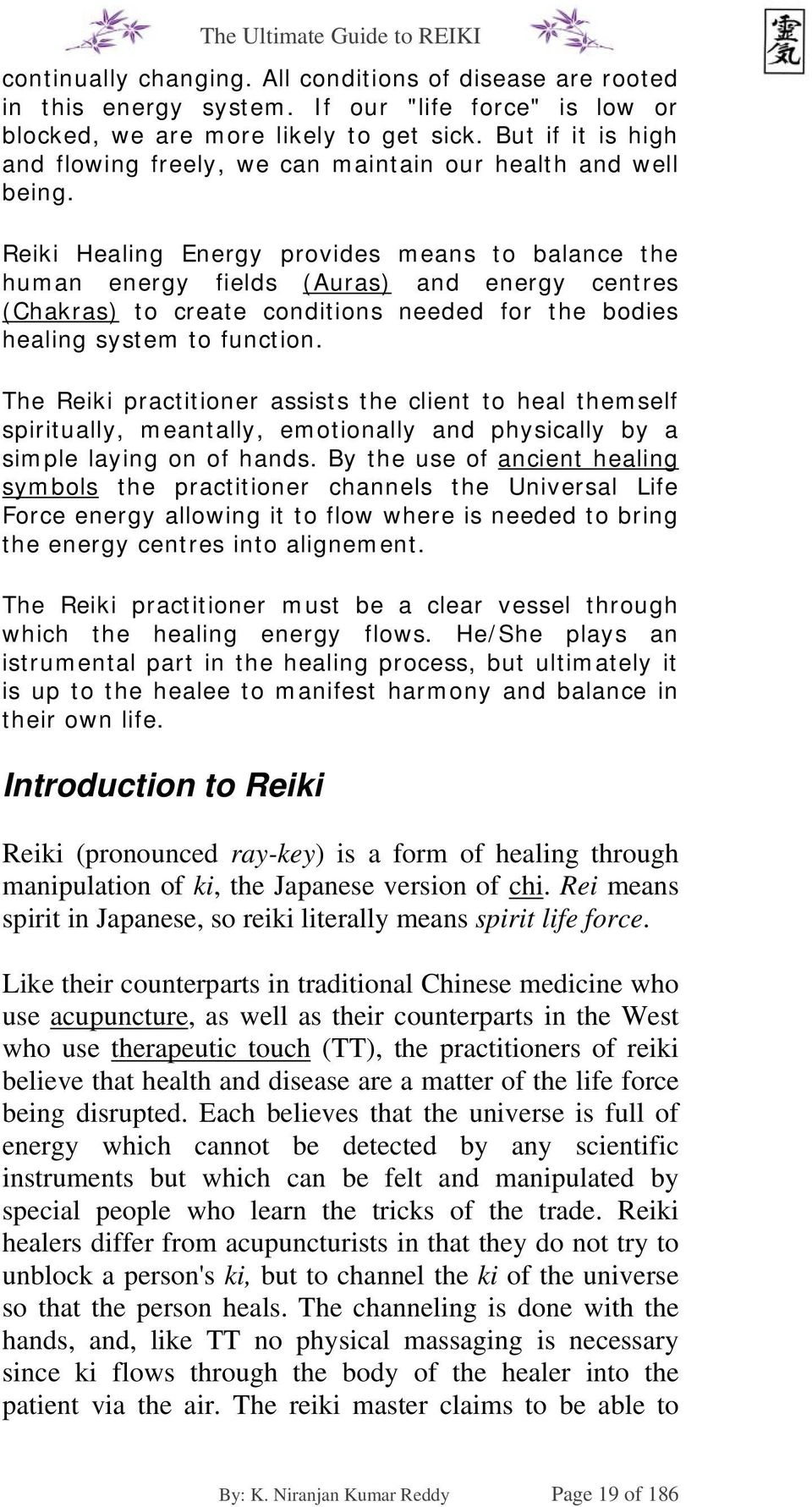 Reiki Healing Energy provides means to balance the human energy fields (Auras) and energy centres (Chakras) to create conditions needed for the bodies healing system to function.