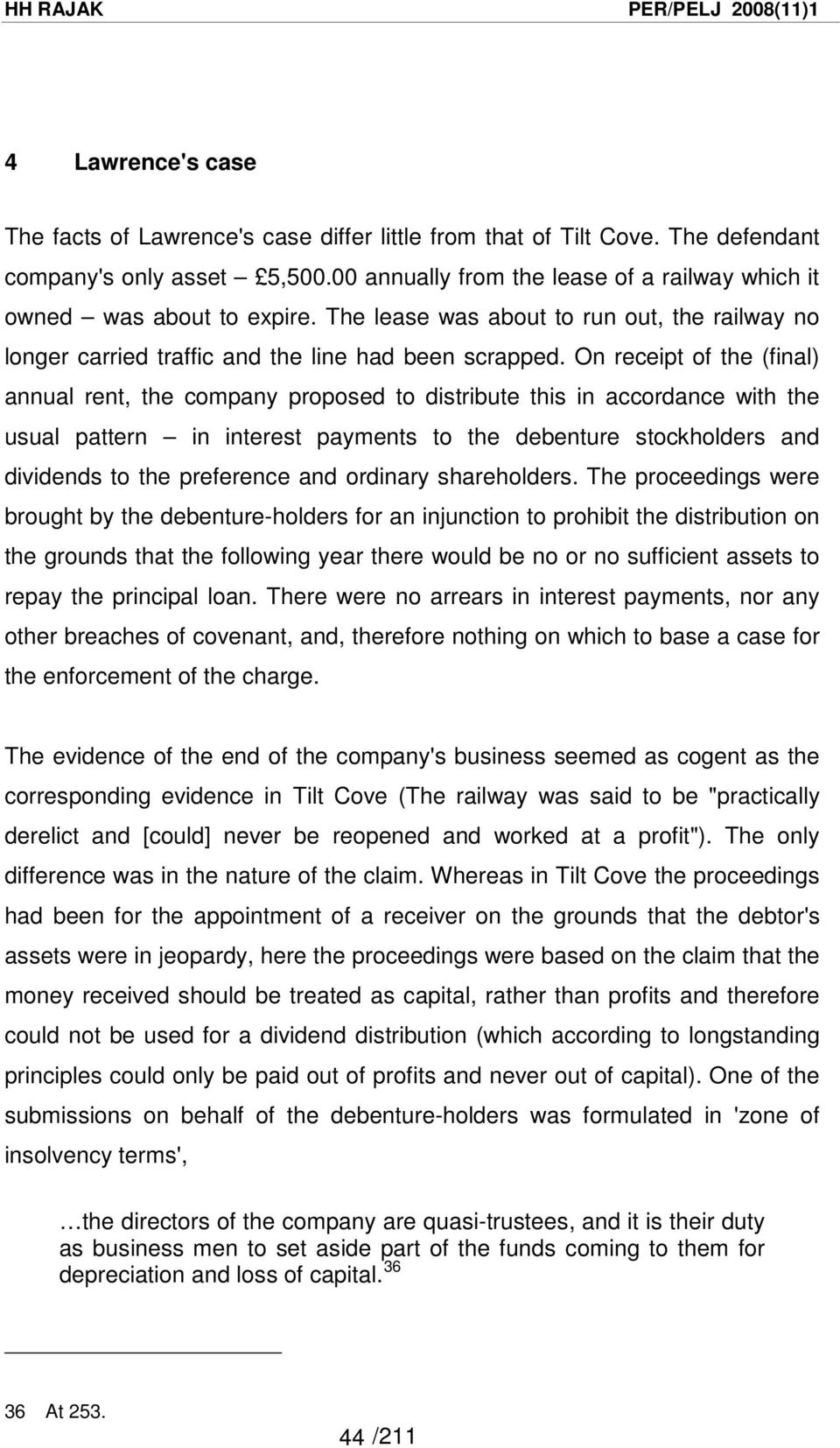 On receipt of the (final) annual rent, the company proposed to distribute this in accordance with the usual pattern in interest payments to the debenture stockholders and dividends to the preference