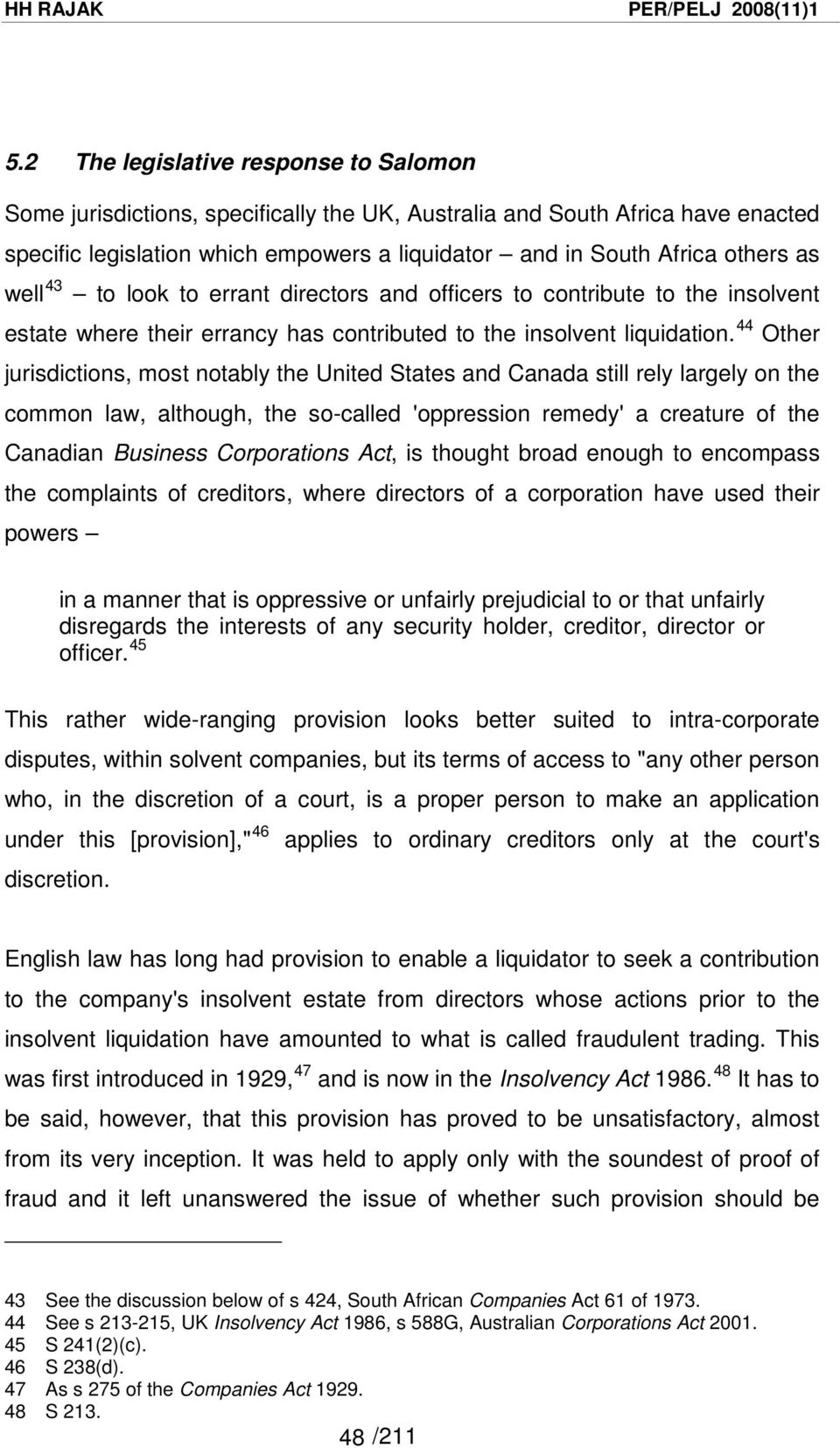 44 Other jurisdictions, most notably the United States and Canada still rely largely on the common law, although, the so-called 'oppression remedy' a creature of the Canadian Business Corporations