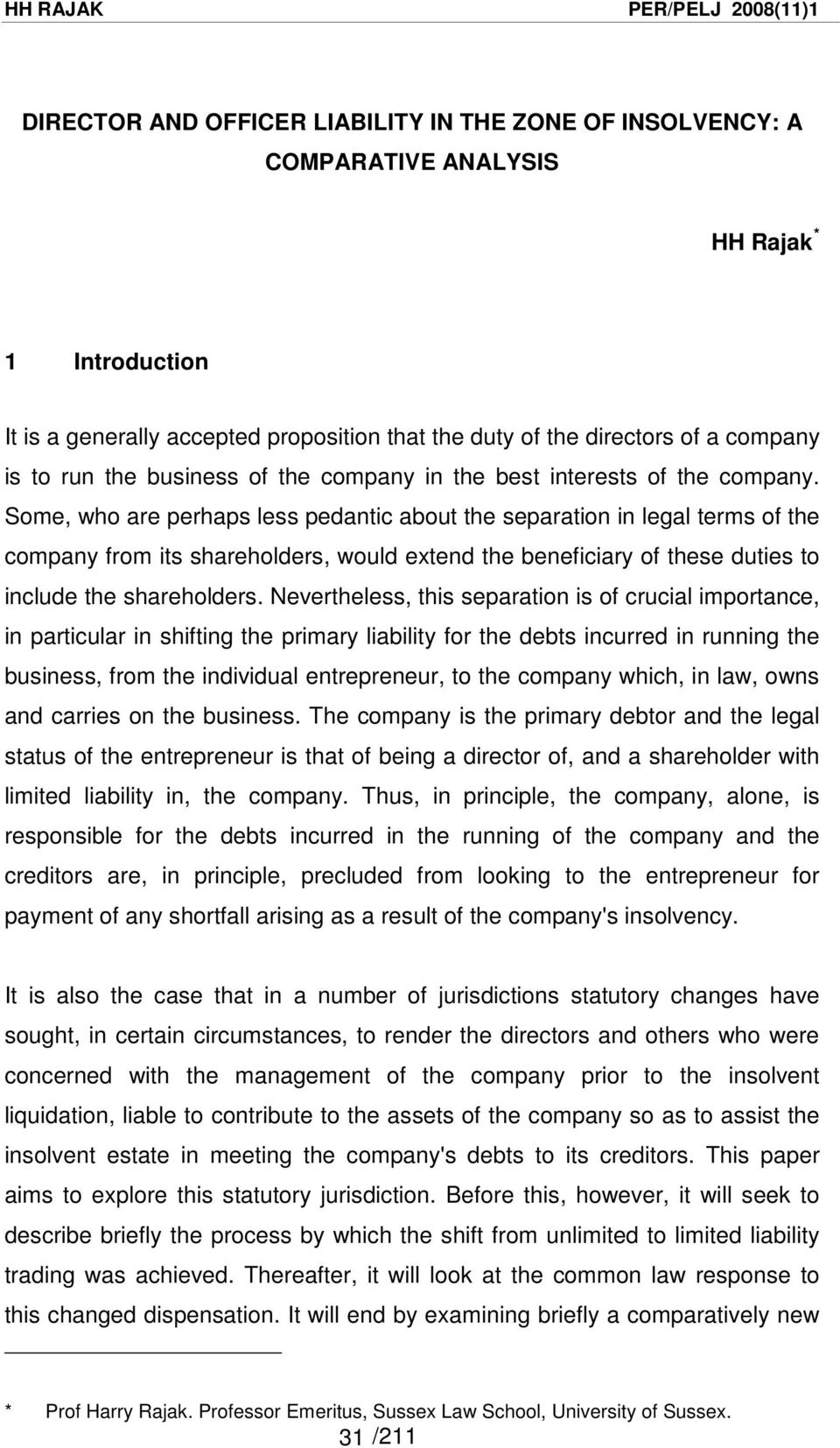 Some, who are perhaps less pedantic about the separation in legal terms of the company from its shareholders, would extend the beneficiary of these duties to include the shareholders.