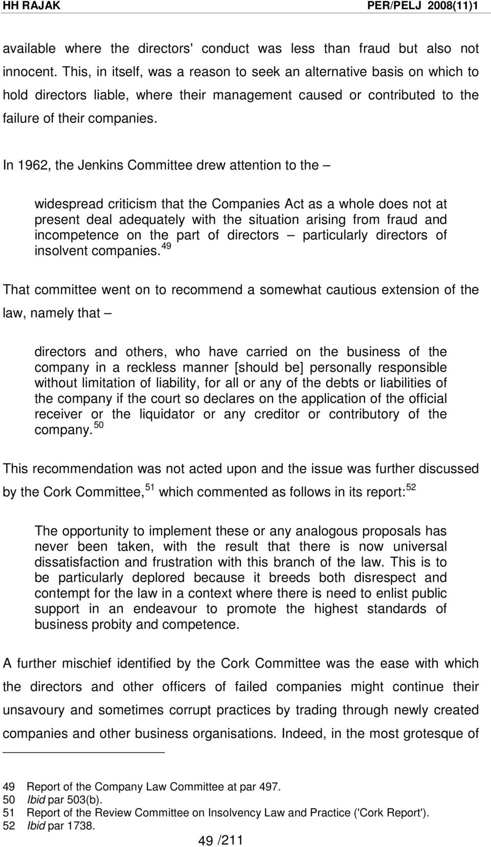 In 1962, the Jenkins Committee drew attention to the widespread criticism that the Companies Act as a whole does not at present deal adequately with the situation arising from fraud and incompetence