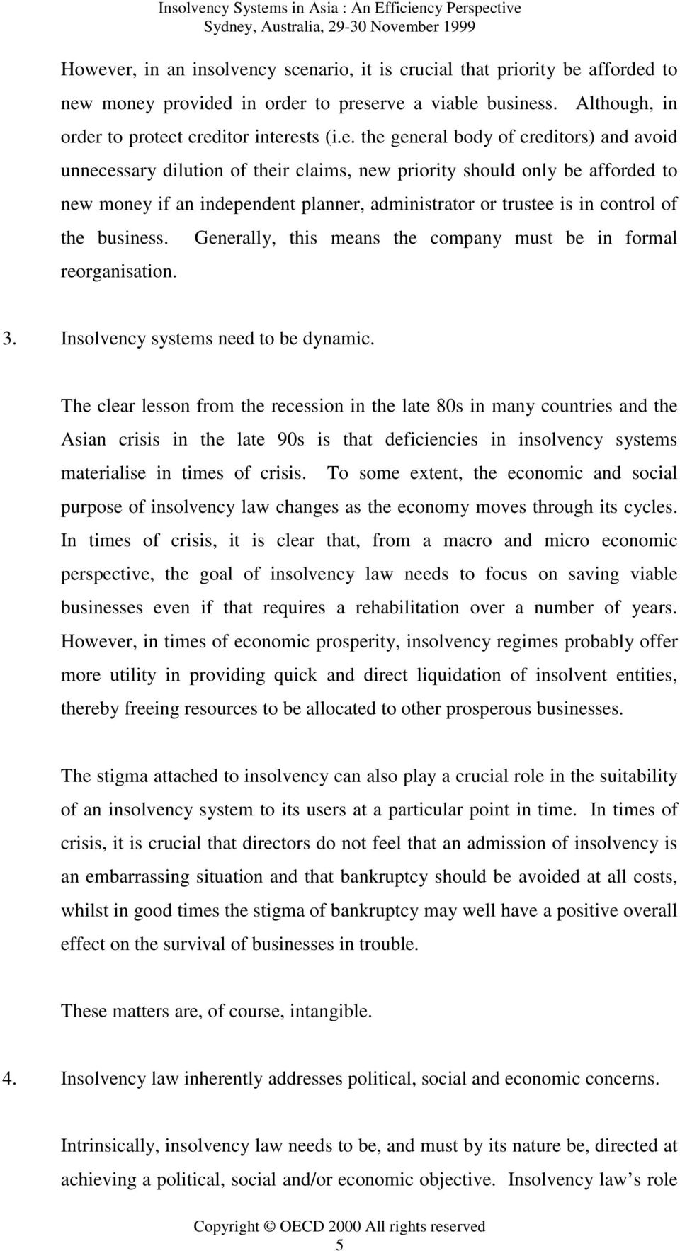 business. Generally, this means the company must be in formal reorganisation. 3. Insolvency systems need to be dynamic.