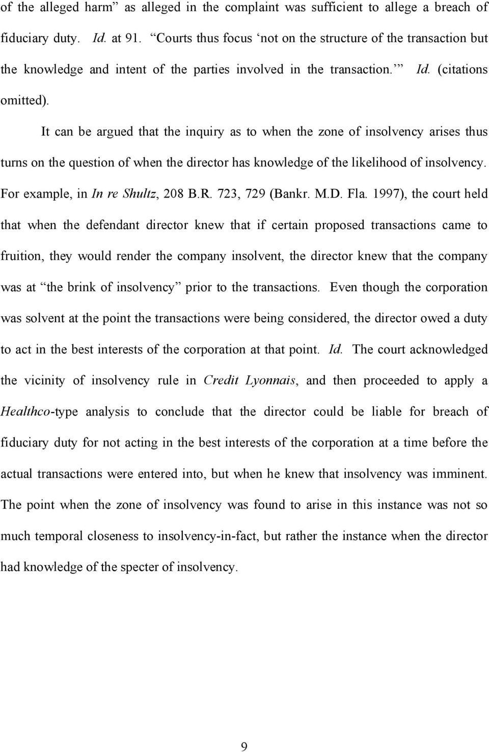 It can be argued that the inquiry as to when the zone of insolvency arises thus turns on the question of when the director has knowledge of the likelihood of insolvency.